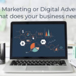 Digital Marketing or Digital Advertising: What does your business needs?