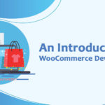 An Introduction to WooCommerce Development – What, Why & Benefits?