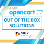 OPENCART:  THE OUT OF THE BOX SOLUTION DISPLACE – SHIV TECHNOLABS